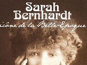 EXPOSITION SARAH BERNHARDT